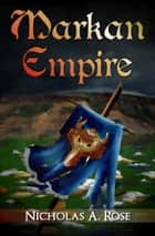 Markan Empire ebook by Nicholas A. Rose