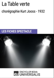 La Table verte (chorégraphie Kurt Jooss - 1932) - Les Fiches Spectacle d'Universalis ebook by Kobo.Web.Store.Products.Fields.ContributorFieldViewModel
