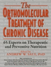 Orthomolecular Treatment of Chronic Disease - 65 Experts on Therapeutic and Preventive Nutrition ebook by Andrew W. Saul, PH.D.