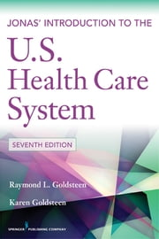 Jonas' Introduction to the U.S. Health Care System, 7th Edition ebook by Raymond L. Goldsteen, DrPH,Karen Goldsteen, PhD, MPH