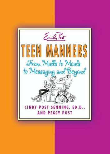 Teen Manners - From Malls to Meals to Messaging and Beyond ebook by Peggy Post,Cindy P Senning
