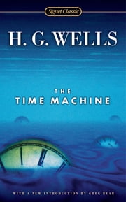 The Time Machine ebook by H.G. Wells,Greg Bear