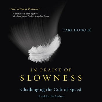 In Praise of Slowness - Challenging the Cult of Speed audiobook by Carl Honore