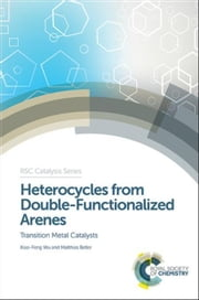 Heterocycles from Double-Functionalized Arenes: Transition Metal Catalyzed Coupling Reactions ebook by Wu, Xiao-Feng