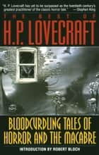 Bloodcurdling Tales of Horror and the Macabre: The Best of H. P. Lovecraft ebook by H.P. Lovecraft