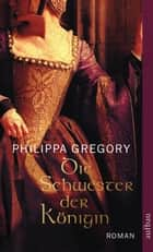 Die Schwester der Königin ebook by Philippa Gregory,Ulrike Seeberger