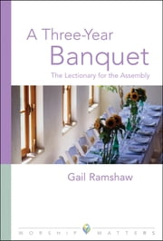 Three Year Banquet Worship Matters - The Lectionary for the Assembly ebook by Gail Ramshaw
