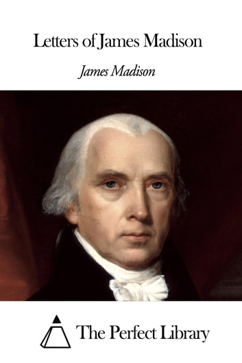 Letters of James Madison ebook by James Madison