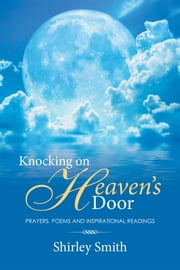 Knocking on Heavens Door - Prayers, Poems and Inspirational Readings ebook by Mrs. Shirley Smith
