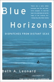 Blue Horizons - Dispatches from Distant Seas ebook by Beth Leonard