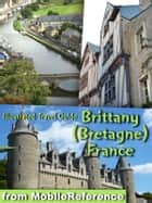 Brittany (Bretagne), France - Illustrated Travel Guide ebook by MobileReference