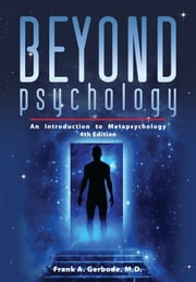 Beyond Psychology - An Introduction to Metapsychology ebook by Frank A. Gerbode,John Durkin