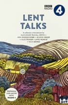 Lent Talks - A Collection of Broadcasts by Nick Baines, Giles Fraser, Bonnie Greer, Alexander McCall Smith, James Runcie and Ann Widdecombe eBook by BBC Radio 4