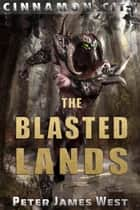 The Blasted Lands - Tales of Cinnamon City, #7 ebook by Peter James West