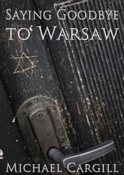 Saying Goodbye to Warsaw ebook by Michael Cargill