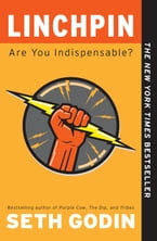 Linchpin, Are You Indispensable?