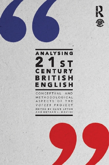 Analysing 21st Century British English - Conceptual and Methodological Aspects of the 'Voices' Project ebook by