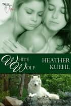 White Wolf ebook by Heather Kuehl