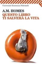Questo libro ti salverà la vita ebook by A. M. Homes