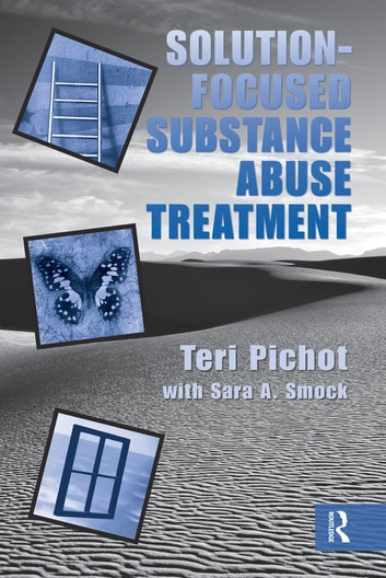 Solution-Focused Substance Abuse Treatment ebook by Teri Pichot,Sara A. Smock