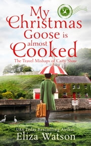 My Christmas Goose Is Almost Cooked ekitaplar by Eliza Watson