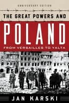 The Great Powers and Poland - From Versailles to Yalta ebook by Jan Karski