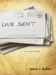 Live Sent: You Are a Letter ebook by Jason C. Dukes