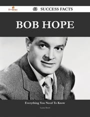 Bob Hope 63 Success Facts - Everything you need to know about Bob Hope ebook by Laura Short