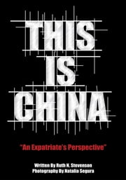 "This Is China - ""An Expatriate's Perspective"" ebook by Ruth N. Stevenson"