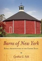 Barns of New York - Rural Architecture of the Empire State ebook by Cynthia Falk