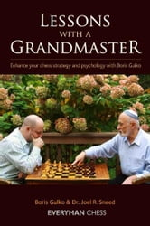 Lessons with a Grandmaster: Enhance your chess strategy and psychology with Boris Gulko ebook by Boris Gulko and Dr. Joel R. Sneed