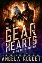 Gear Hearts - World Clock Journals, #2 ebook by Angela Roquet