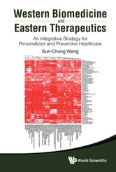 Western Biomedicine and Eastern Therapeutics - An Integrative Strategy for Personalized and Preventive Healthcare ebook by Sun-Chong Wang