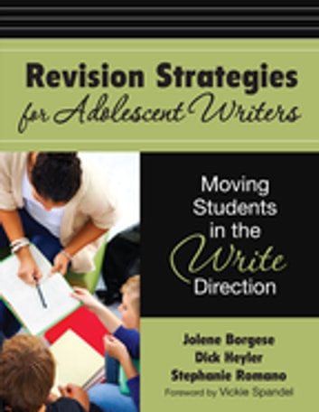Revision Strategies for Adolescent Writers - Moving Students in the Write Direction ebook by Jolene A. Borgese,Stephanie A. Romano,Richard E. Heyler