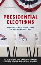 Presidential Elections - Strategies and Structures of American Politics ebook by Nelson W. Polsby, Aaron Wildavsky, Steven E. Schier,...