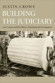 Building the Judiciary - Law, Courts, and the Politics of Institutional Development ebook by Justin Crowe