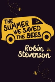 Summer We Saved the Bees, The ebook by Stevenson, Robin
