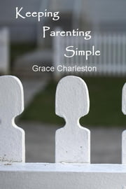 Keeping Parenting Simple ebook by Grace Charleston