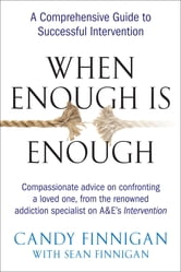 When Enough is Enough - A Comprehensive Guide to Successful Intervention ebook by Candy Finnigan,Sean Finnigan