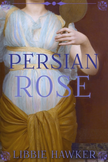 Persian Rose ebook by Libbie Hawker