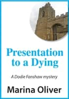 Presentation to a Dying - Dodie Fanshaw Mystery ebook by Marina Oliver