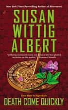 Death Come Quickly eBook by Susan Wittig Albert