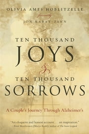 Ten Thousand Joys & Ten Thousand Sorrows - A Couple's Journey Through Alzheimer's ebook by Olivia Ames Hoblitzelle