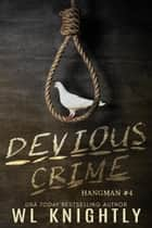 Devious Crime - Hangman, #4 ebook by WL Knightly