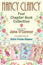 Nancy Clancy: Four Chapter Book Collection - Nancy Clancy, Super Sleuth; Nancy Clancy, Secret Admirer; Nancy Clancy Sees the Future; Nancy Clancy, Secret of the Silver Key ebook by Jane O'Connor, Robin Preiss Glasser