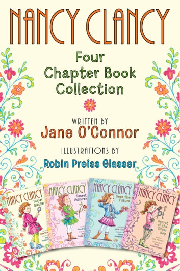 Nancy Clancy: Four Chapter Book Collection - Nancy Clancy, Super Sleuth; Nancy Clancy, Secret Admirer; Nancy Clancy Sees the Future; Nancy Clancy, Secret of the Silver Key ebook by Jane O'Connor