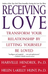 Receiving Love - Transform Your Relationship by Letting Yourself Be Loved ebook by Harville Hendrix, Ph.D.,Helen LaKelly Hunt, Ph.D.