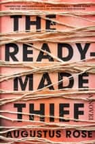 The Readymade Thief ebook by Augustus Rose