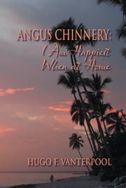 Angus Chinnery - I Am Happiest When at Home ebook by Hugo F. Vanterpool