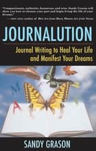 Journalution - Journaling to Awaken Your Inner Voice, Heal Your Life, and Manifest Your Dreams ebook by Sandy Grason
